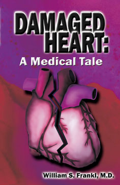 Damaged Heart, A Medical Tale by novelist William S. Frankl, M.D.