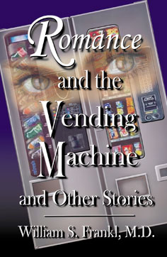 Romance and the Vending Machine by novelist William S. Frankl, M.D.